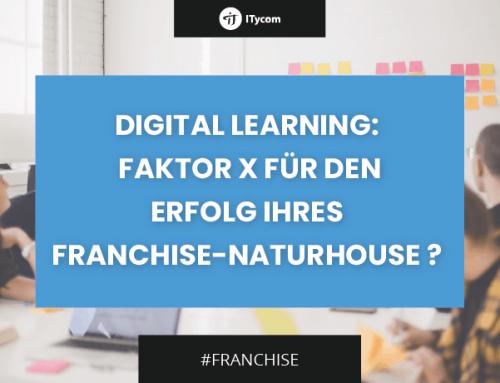 Digital Learning: Faktor X für den Erfolg Ihres Franchise-Naturhouse ?