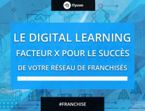 Le Digital Learning : facteur X pour le succès de votre réseau de franchisés ?