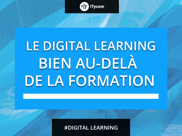 Le Digital Learnign va au dela de la formation il est present pour de nouveaux enjeux