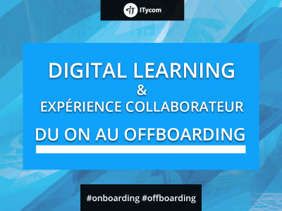 Le onboarding passant au offboarding grace au Digital Learning
