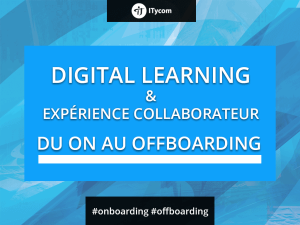Le onboarding passant au offboarding grace au Digital Learning