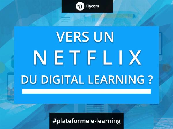 Le futur du Digital Learning est peut etre le modèle de Netflix